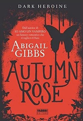Dark Heroine - Autumn Rose - Abigail Gibbs (Cover italiana) - Lande Incantate
