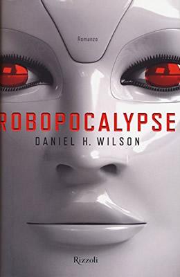 Robopocalypse - Daniel H. Wilson (Cover italiana) - Lande Incantate