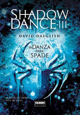 Shadowdance - La danza delle spade - David Dalglish (Cover italiana) - Lande Incantate