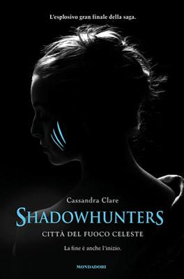 Shadowhunters - Città del Fuoco Celeste - Cassandra Clare (Cover italiana) - Lande Incantate