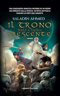 Il Trono della Luna Crescente - Saladin Ahmed - Lande Incantate