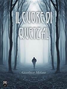 Il cuore di Quetzal - Gianluca Malato - Lande Incantate