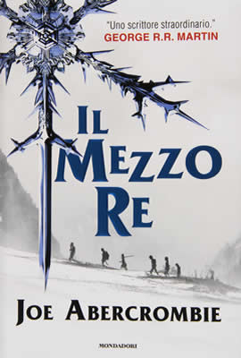 Il mezzo re - Joe Abercrombie - Lande Incantate
