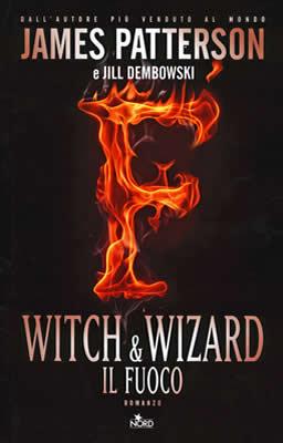 Witch & Wizard. Il fuoco - James Patterson - Lande Incantate