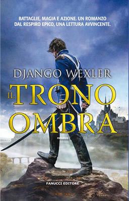 Il Trono Ombra - Django Wexler - Cover ITA Fanucci - Lande Incantate