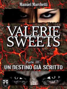 Valerie Sweets Parte III - Un destino già scritto - Manuel Marchetti - Lande Incantate