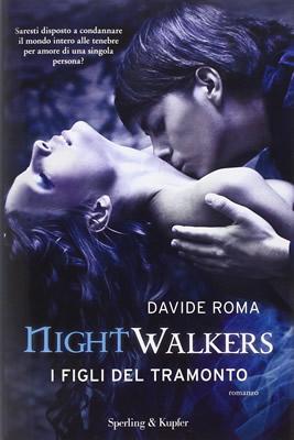 Nightwalkers. I figli del tramonto - Davide Roma - Lande Incantate