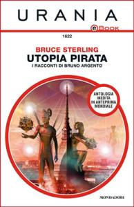 Urania - Utopia pirata - I racconti di Bruno Argento - Bruce Sterling - Lande Incantate