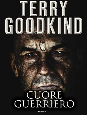 Cuore Guerriero di Terry Goodkind | Disponibile dal 31 Marzo