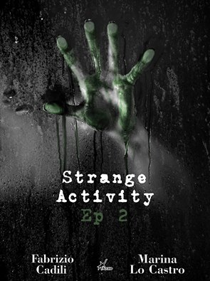 Strange Activity – Ep2 di 4 di Marina Lo Castro e Fabrizio Cadili | Disponibile dal 29 febbraio