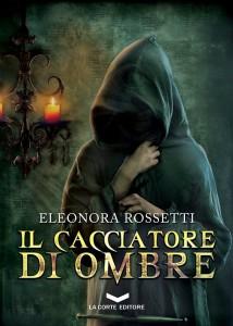 Il Cacciatore di Ombre - Eleonora Rossetti - Lande Incantate