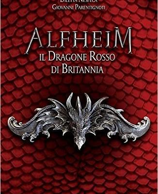 Il dragone rosso di Britannia. Alfheim di Diletta Nespeca e Giovanni Parentignoti | Disponibile dal 30 giugno
