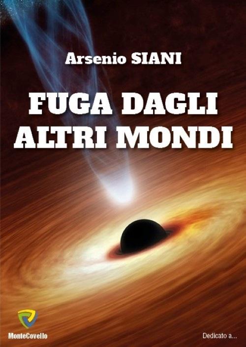 Fuga dagli altri mondi - Arsenio Siani - Lande Incantate