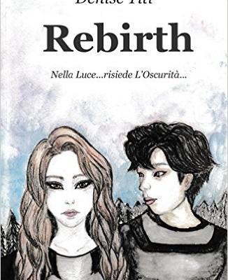 Rebirth. Nella luce… risiede l'oscurità… di Denise Titi | Disponibile in libreria dal 31 luglio