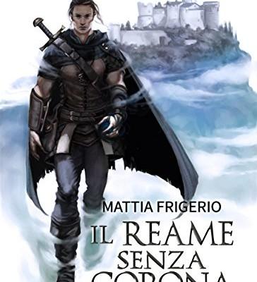 Il reame senza corona di Mattia Frigerio | Disponibile in Ebook dal 15 agosto
