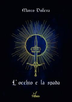 L'occhio e la spada di Marco Dollera | Disponibile in libreria dal 26 settembre