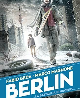 Berlin 3 – La battaglia di Gropius di Marco Magnone e Fabio Geda   In libreria dal 20 settembre