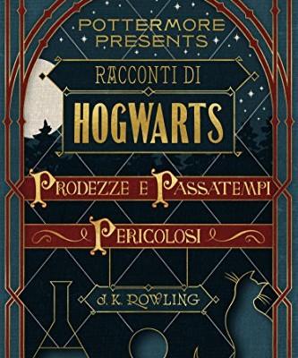 Recensione – Racconti di Hogwarts: prodezze e passatempi pericolosi (Pottermore Presents) di J. K. Rowling