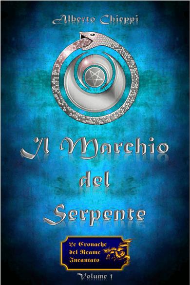 Il Marchio del Serpente - Le Cronache del Reame Incantato - Alberto Chieppi - Lande Incantate