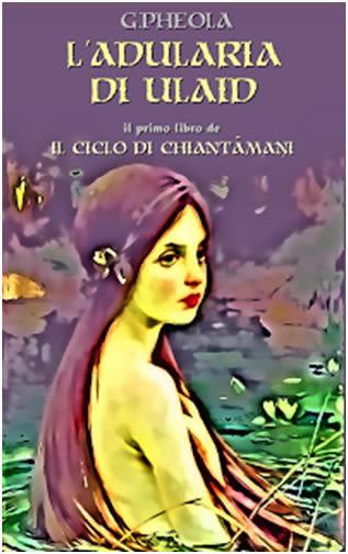 L'Adularia di Ulaid Vol. 1 - Il Ciclo di Chintāmaņi - Lande Incantate