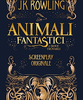 Animali Fantastici e dove trovarli: Screenplay Originale di J.K. Rowling | Disponibile dal 16 gennaio in libreria