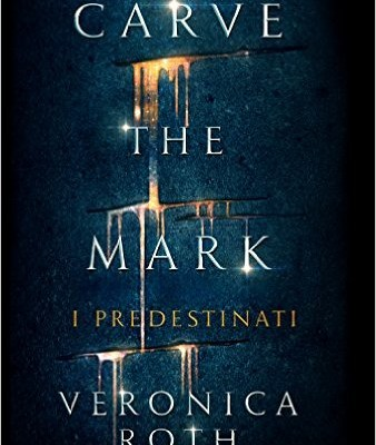 Carve the Mark – I Predestinati di Veronica Roth | Disponibile in libreria dal 17 gennaio