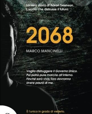2068 (L'uomo che Distrusse il Futuro Vol. 1) di Marco Mancinelli | In e-book e cartaceo