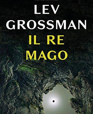 Il re mago di Lev Grossman | Disponibile in libreria dal 2 febbraio