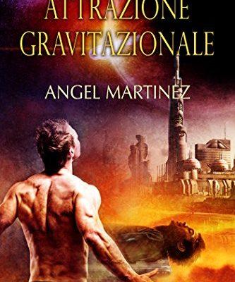 Attrazione gravitazionale di Angel Martinez | In e-book dal 7 marzo