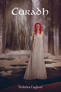 Curadh - La Trilogia dell'Apocalisse Vol.2 - Federica Caglioni - Lande Incantate