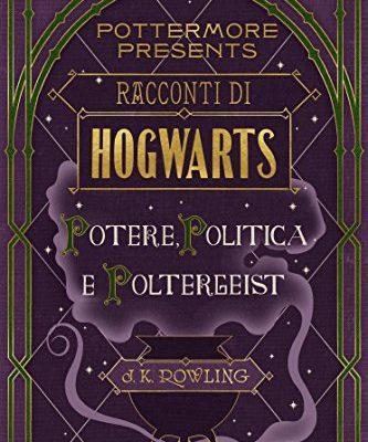 Recensione – Racconti di Hogwarts: potere, politica e poltergeist di J. K. Rowling