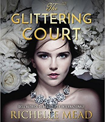The glittering court di Richelle Mead | Disponibile in libreria dal 14 aprile