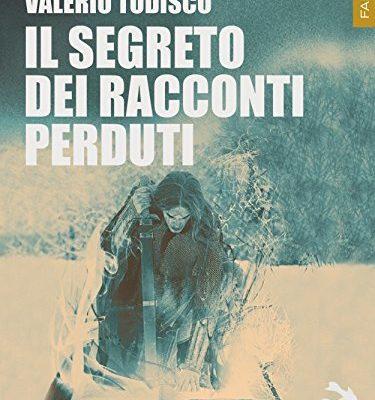 Il segreto dei racconti perduti di Valerio Todisco | Disponibile in libreria dal 12 aprile