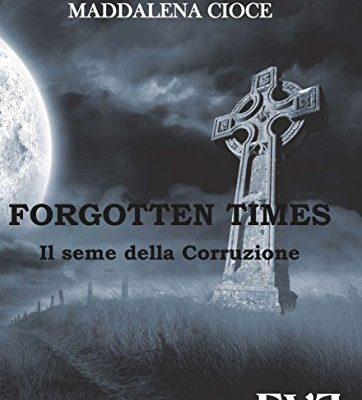 Forgotten Times 2: Il seme della corruzione di Maddalena Cioce | In ebook dal 20 aprile