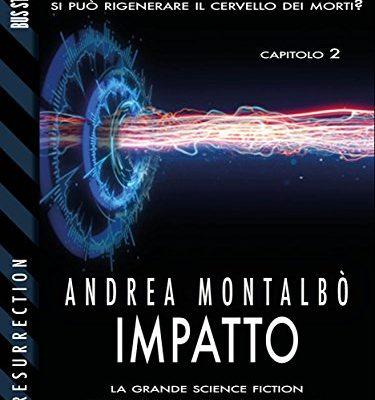 Impatto (Resurrection) di Andrea Montalbò | Disponibile in ebook dall'11 aprile