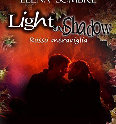 Light and Shadow: rosso meraviglia di Elena Sombre | Disponibile in Ebook dal 29 aprile