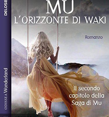 Mu 2 – L'orizzonte di Waki: Mu 2 (Odissea Wonderland) di Veris Giannetti | Disponibile in ebook dal 4 aprile