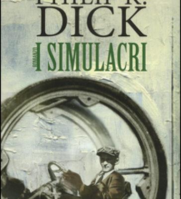 Recensione: I Simulacri di Philip K. Dick